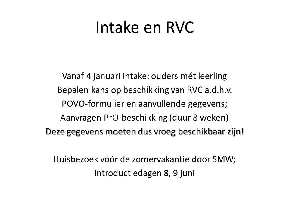 Intake en RVC Vanaf 4 januari intake: ouders mét leerling Bepalen kans op beschikking van RVC a.d.h.v. POVO-formulier en aanvullende gegevens; Aanvrag