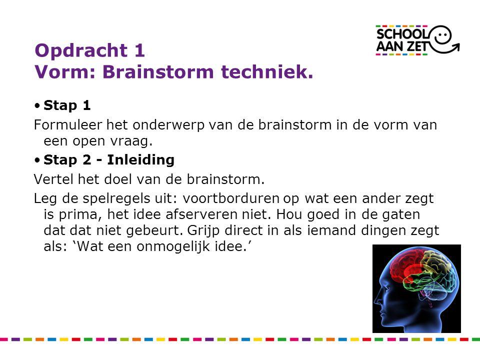 Opdracht 1 Vorm: Brainstorm techniek. Stap 1 Formuleer het onderwerp van de brainstorm in de vorm van een open vraag. Stap 2 - Inleiding Vertel het do