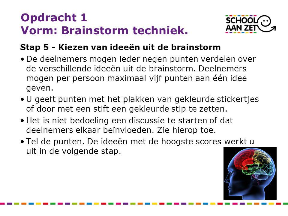 Opdracht 1 Vorm: Brainstorm techniek. Stap 5 - Kiezen van ideeën uit de brainstorm De deelnemers mogen ieder negen punten verdelen over de verschillen