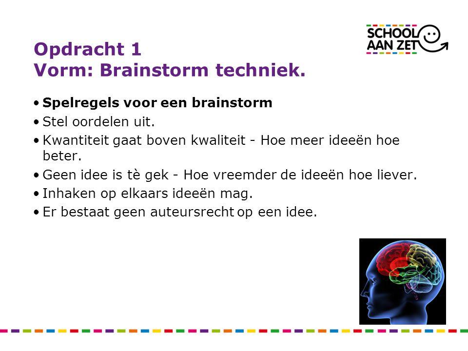 Opdracht 1 Vorm: Brainstorm techniek. Spelregels voor een brainstorm Stel oordelen uit. Kwantiteit gaat boven kwaliteit - Hoe meer ideeën hoe beter. G