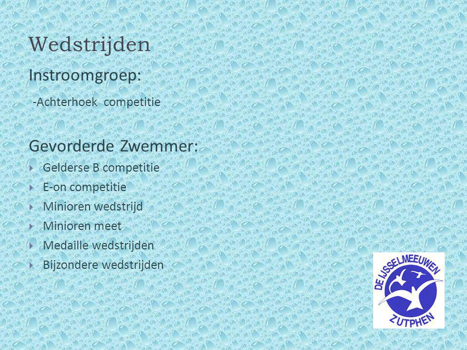 Wedstrijden Instroomgroep: -Achterhoek competitie Gevorderde Zwemmer:  Gelderse B competitie  E-on competitie  Minioren wedstrijd  Minioren meet  Medaille wedstrijden  Bijzondere wedstrijden