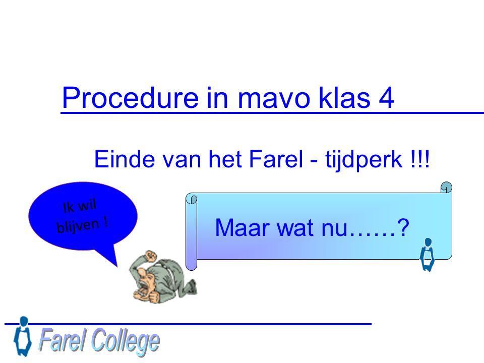 Procedure in mavo klas 4 Einde van het Farel - tijdperk !!! Maar wat nu……? Ik wil blijven !