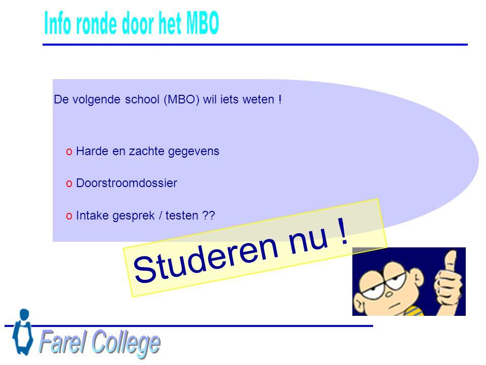 De volgende school (MBO) wil iets weten ! o Harde en zachte gegevens o Doorstroomdossier o Intake gesprek / testen ?? Studeren nu !