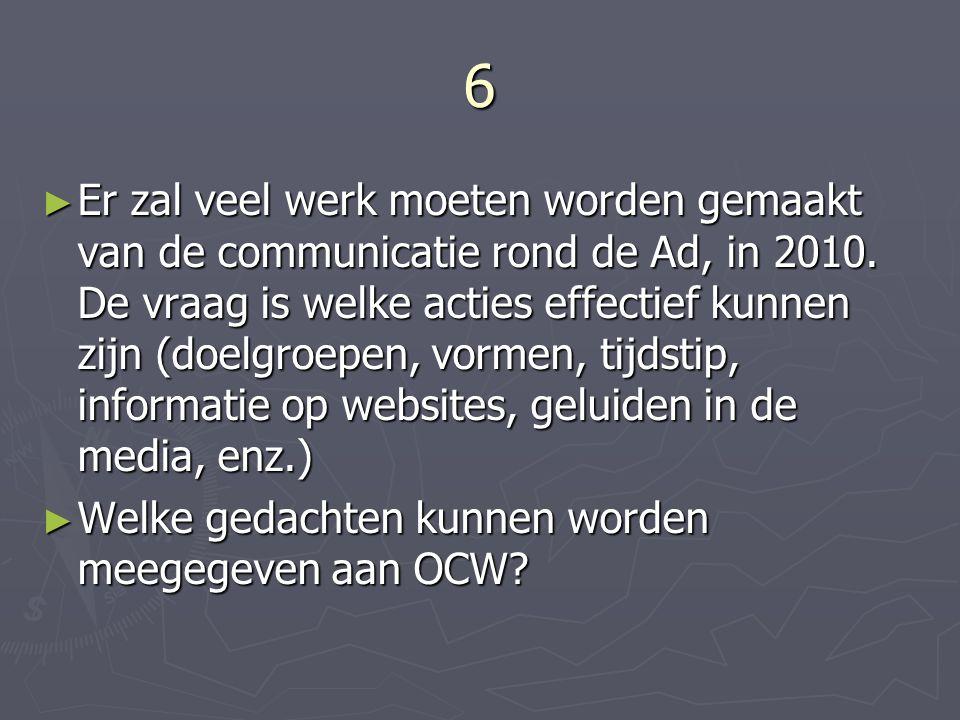 6 ► Er zal veel werk moeten worden gemaakt van de communicatie rond de Ad, in 2010.