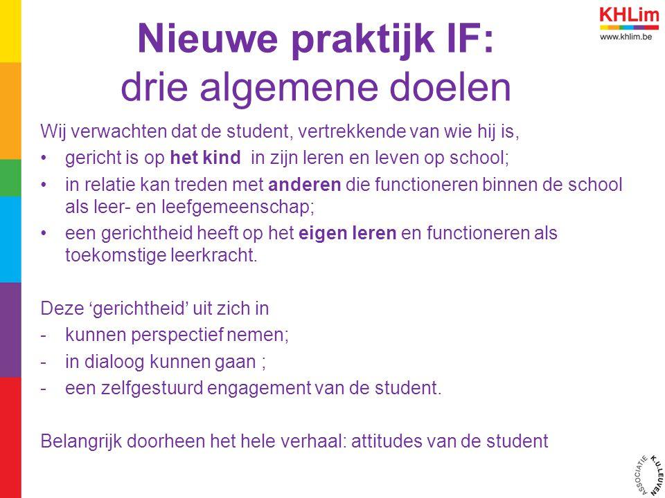 Nieuwe praktijk IF: drie algemene doelen Wij verwachten dat de student, vertrekkende van wie hij is, gericht is op het kind in zijn leren en leven op