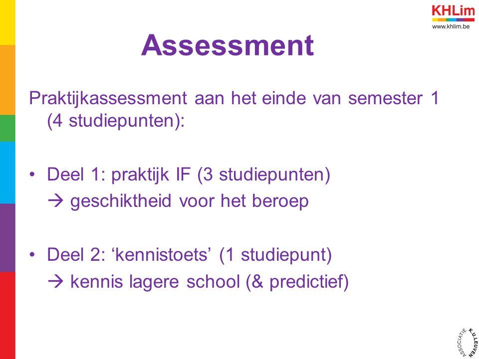 Assessment Praktijkassessment aan het einde van semester 1 (4 studiepunten): Deel 1: praktijk IF (3 studiepunten)  geschiktheid voor het beroep Deel