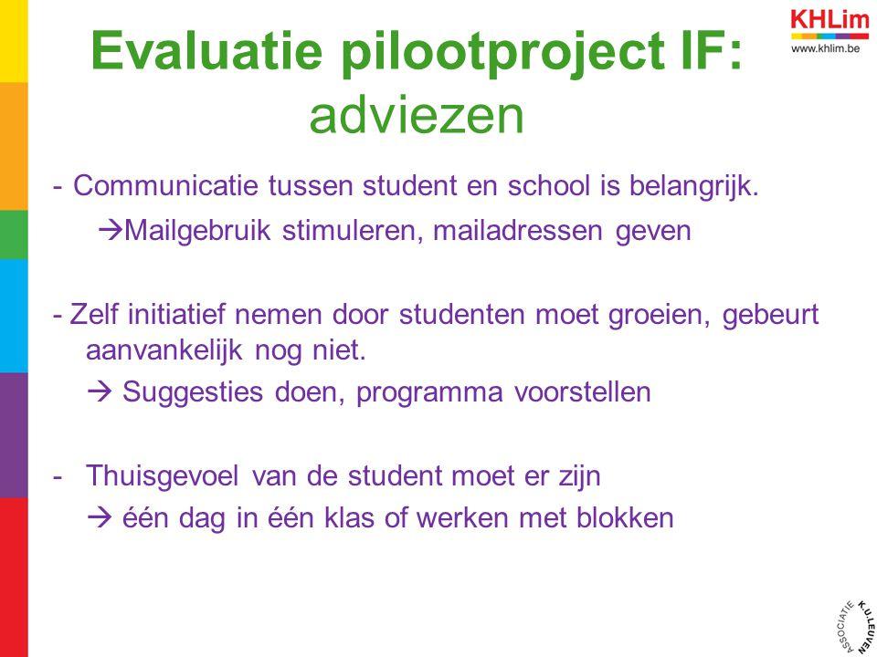 Evaluatie pilootproject IF: adviezen - Communicatie tussen student en school is belangrijk.  Mailgebruik stimuleren, mailadressen geven - Zelf initia