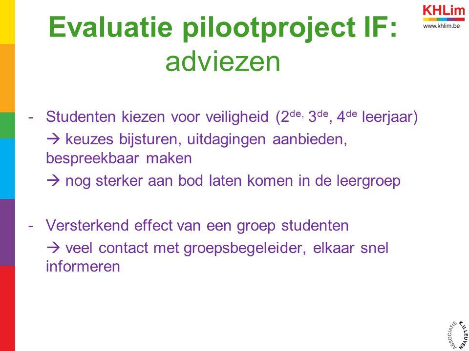 Evaluatie pilootproject IF: adviezen -Studenten kiezen voor veiligheid (2 de, 3 de, 4 de leerjaar)  keuzes bijsturen, uitdagingen aanbieden, bespreek