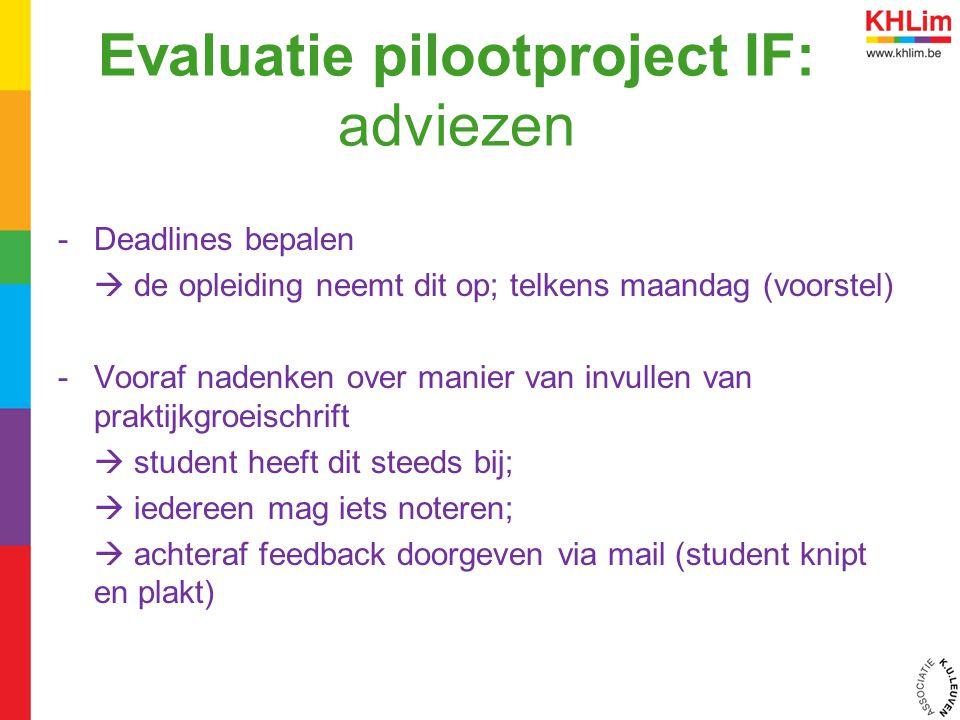 Evaluatie pilootproject IF: adviezen -Deadlines bepalen  de opleiding neemt dit op; telkens maandag (voorstel) -Vooraf nadenken over manier van invul