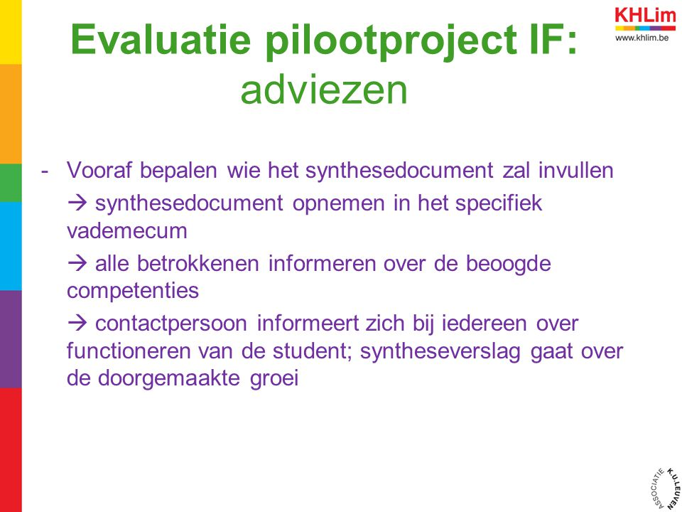 Evaluatie pilootproject IF: adviezen -Vooraf bepalen wie het synthesedocument zal invullen  synthesedocument opnemen in het specifiek vademecum  all
