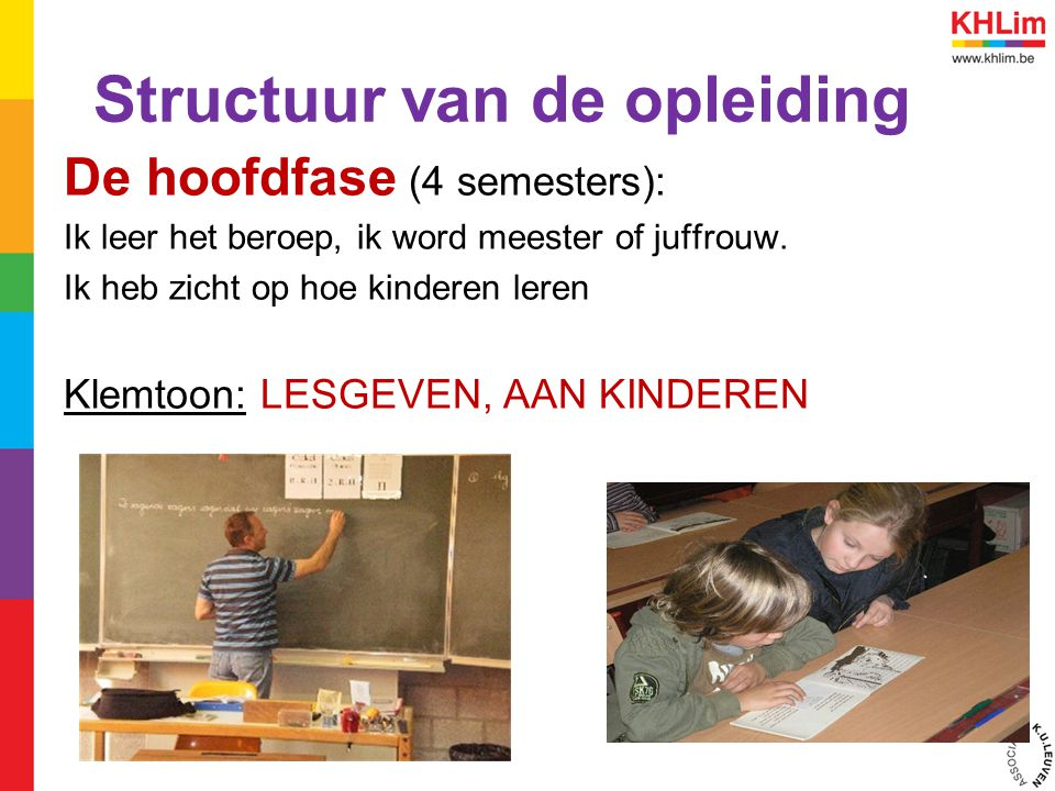 Structuur van de opleiding De hoofdfase (4 semesters): Ik leer het beroep, ik word meester of juffrouw. Ik heb zicht op hoe kinderen leren Klemtoon: L