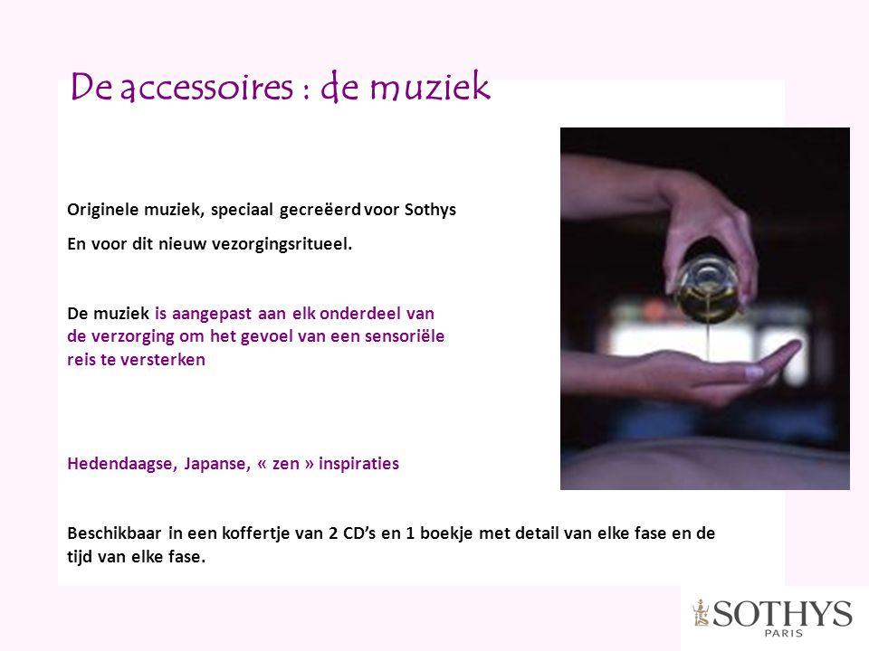De accessoires : de muziek Originele muziek, speciaal gecreëerd voor Sothys En voor dit nieuw vezorgingsritueel. De muziek is aangepast aan elk onderd