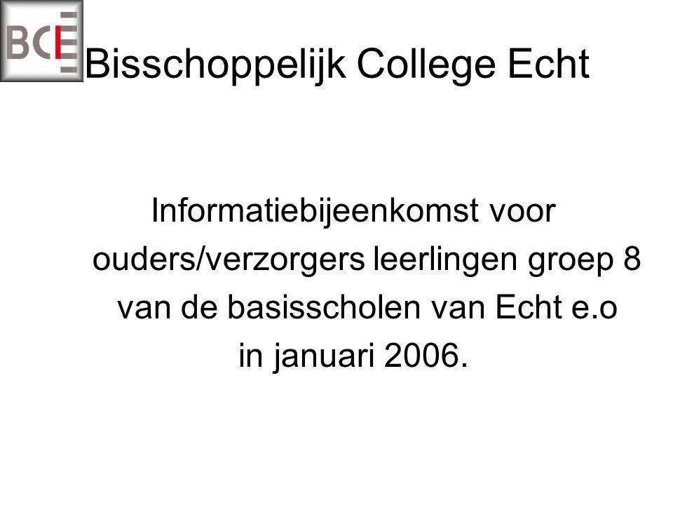 Bisschoppelijk College Echt Informatiebijeenkomst voor ouders/verzorgers leerlingen groep 8 van de basisscholen van Echt e.o in januari 2006.