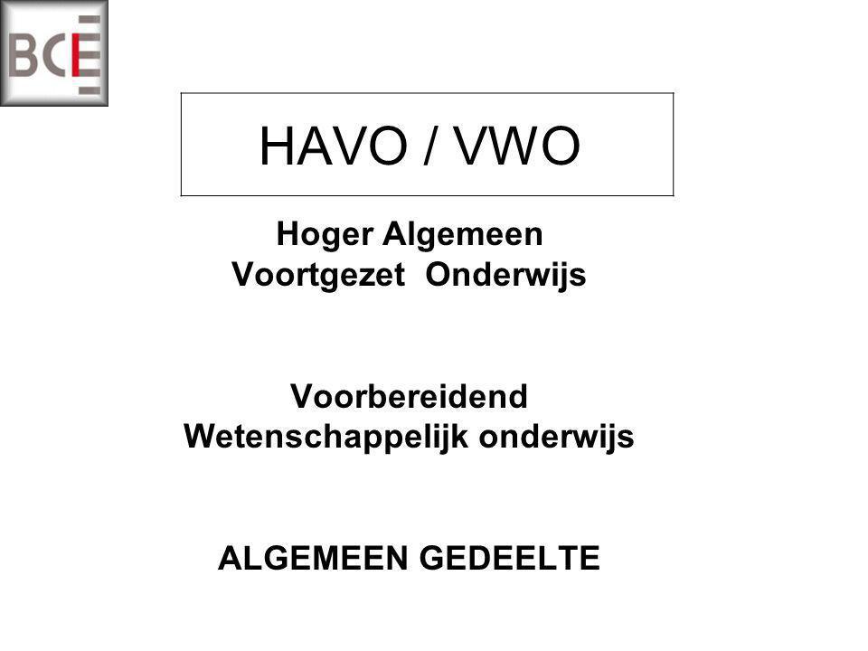 HAVO / VWO Hoger Algemeen Voortgezet Onderwijs Voorbereidend Wetenschappelijk onderwijs ALGEMEEN GEDEELTE