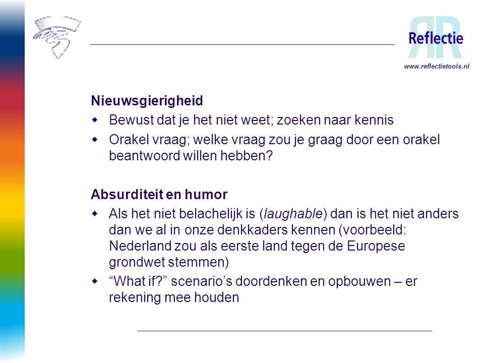 www.reflectietools.nl Nieuwsgierigheid  Bewust dat je het niet weet; zoeken naar kennis  Orakel vraag; welke vraag zou je graag door een orakel bean