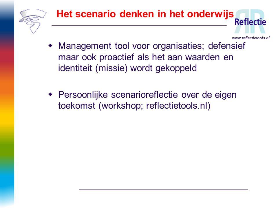 Het scenario denken in het onderwijs  Management tool voor organisaties; defensief maar ook proactief als het aan waarden en identiteit (missie) word