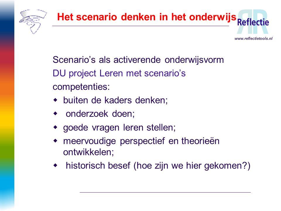 www.reflectietools.nl Het scenario denken in het onderwijs Scenario's als activerende onderwijsvorm DU project Leren met scenario's competenties:  bu