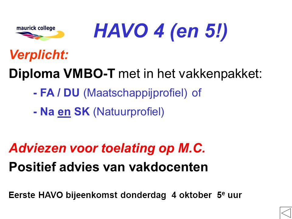HAVO 4 (en 5!) Verplicht: Diploma VMBO-T met in het vakkenpakket: - FA / DU (Maatschappijprofiel) of - Na en SK (Natuurprofiel) Adviezen voor toelating op M.C.