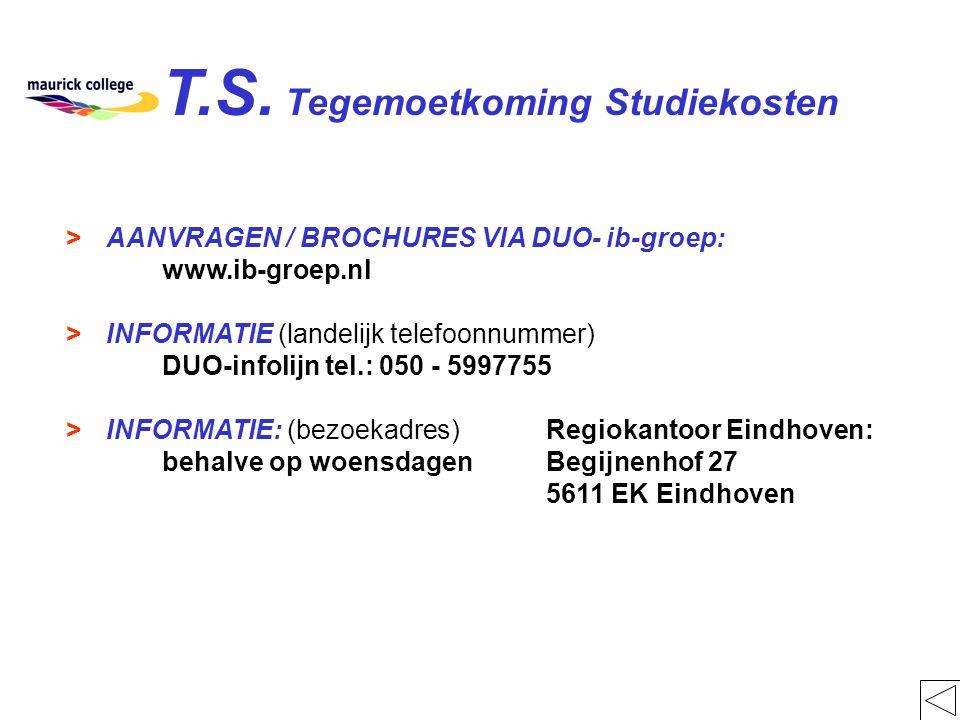 T.S. Tegemoetkoming Studiekosten >AANVRAGEN / BROCHURES VIA DUO- ib-groep: www.ib-groep.nl > INFORMATIE (landelijk telefoonnummer) DUO-infolijn tel.:
