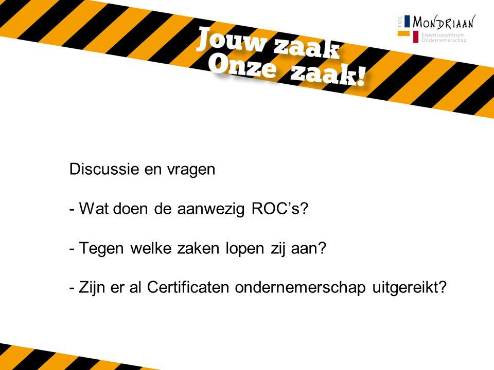 Discussie en vragen - Wat doen de aanwezig ROC's. - Tegen welke zaken lopen zij aan.