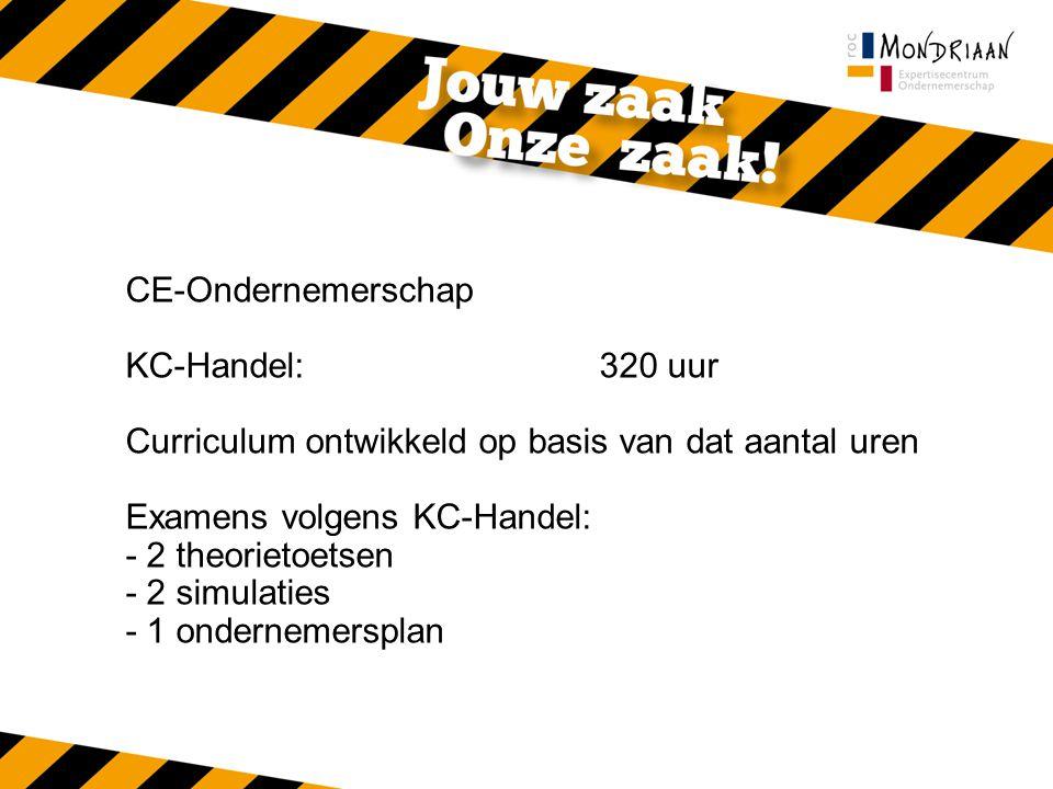 CE-Ondernemerschap KC-Handel: 320 uur Curriculum ontwikkeld op basis van dat aantal uren Examens volgens KC-Handel: - 2 theorietoetsen - 2 simulaties - 1 ondernemersplan