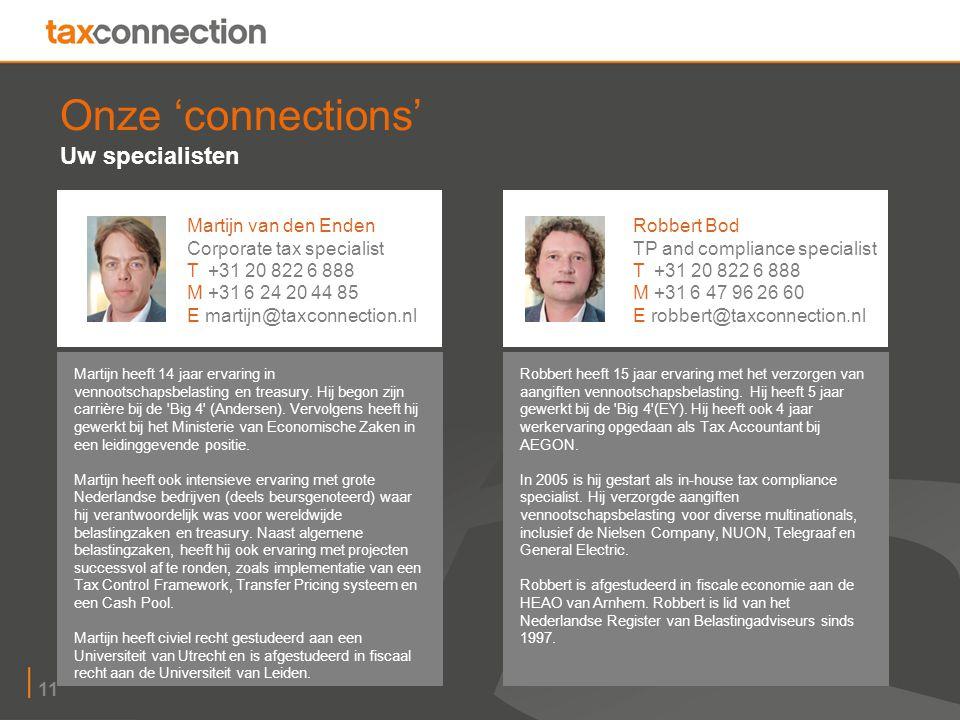 11 Onze 'connections' Uw specialisten Martijn heeft 14 jaar ervaring in vennootschapsbelasting en treasury.