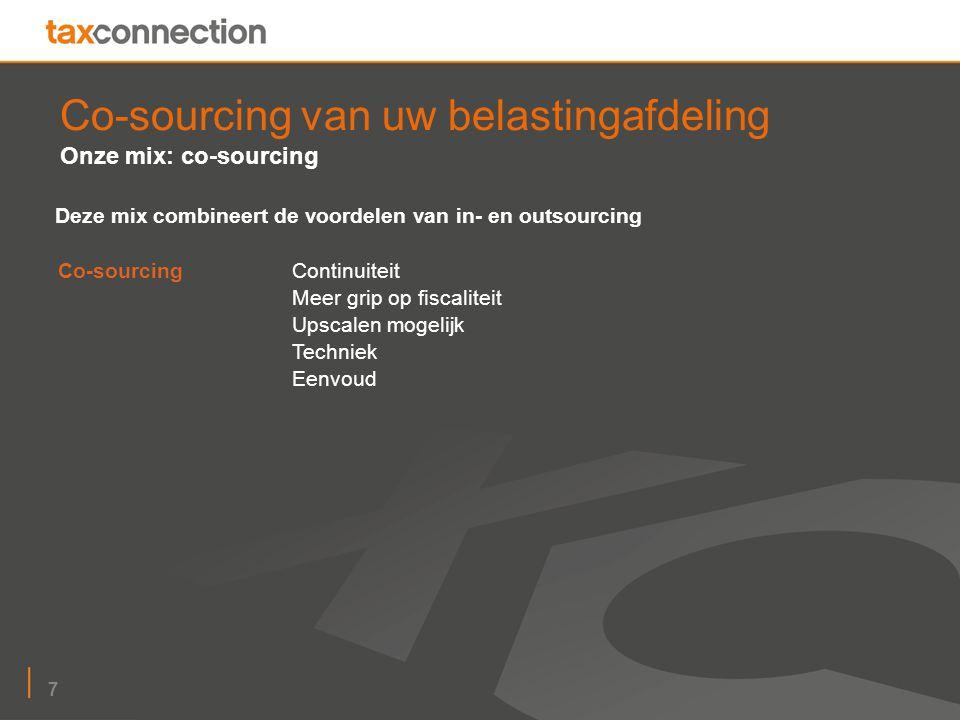 7 Co-sourcing van uw belastingafdeling Onze mix: co-sourcing Deze mix combineert de voordelen van in- en outsourcing Co-sourcingContinuiteit Meer grip op fiscaliteit Upscalen mogelijk Techniek Eenvoud
