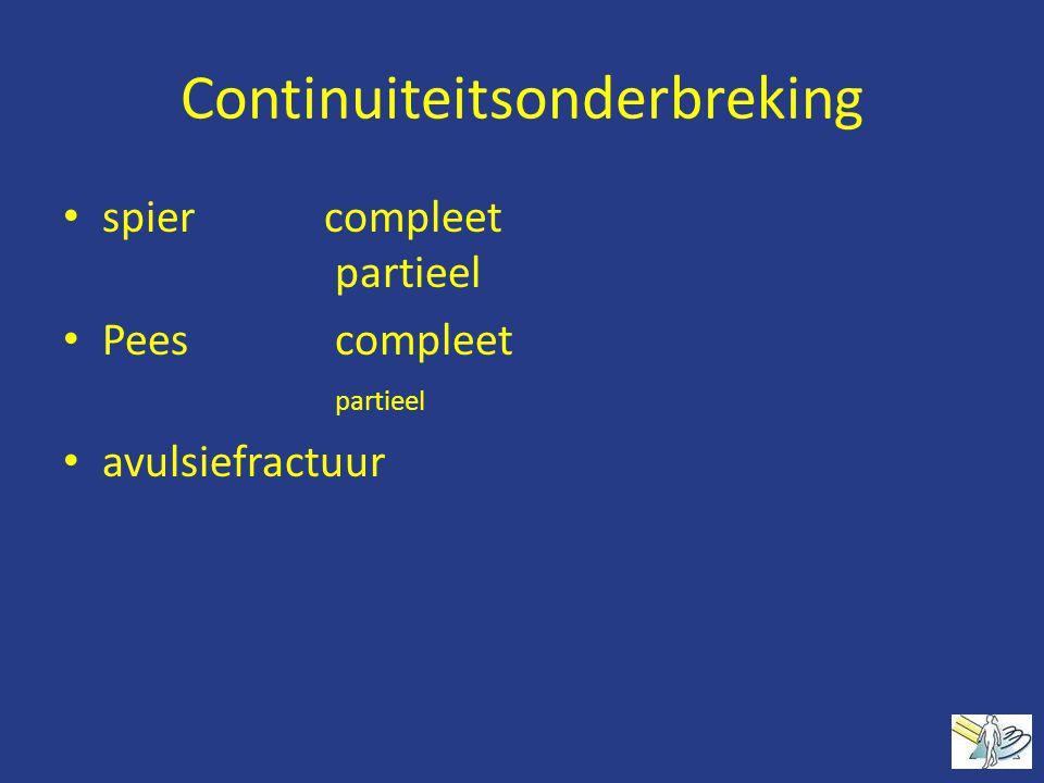 Continuiteitsonderbreking spier compleet partieel Pees compleet partieel avulsiefractuur
