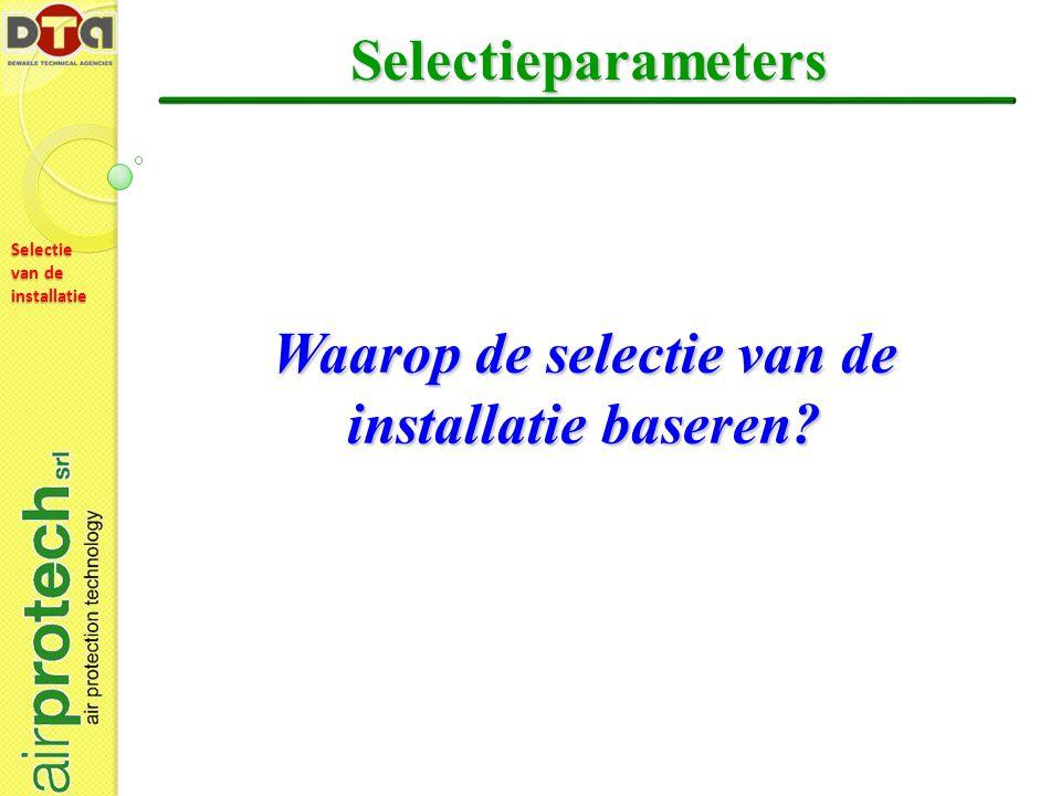 Selectie van de installatie Selectieparameters Waarop de selectie van de installatie baseren?
