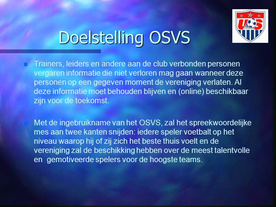 Doelstelling OSVS n n Trainers, leiders en andere aan de club verbonden personen vergaren informatie die niet verloren mag gaan wanneer deze personen op een gegeven moment de vereniging verlaten.