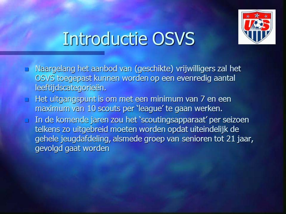 Introductie OSVS n Naargelang het aanbod van (geschikte) vrijwilligers zal het OSVS toegepast kunnen worden op een evenredig aantal leeftijdscategorieën.