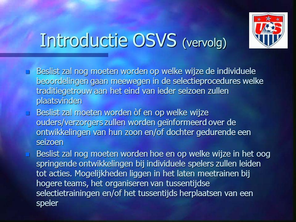 Introductie OSVS (vervolg) n Beslist zal nog moeten worden op welke wijze de individuele beoordelingen gaan meewegen in de selectieprocedures welke tr