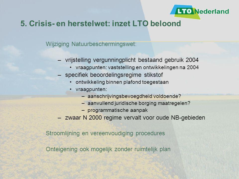 5. Crisis- en herstelwet: inzet LTO beloond Wijziging Natuurbeschermingswet: –vrijstelling vergunningplicht bestaand gebruik 2004 vraagpunten: vastste