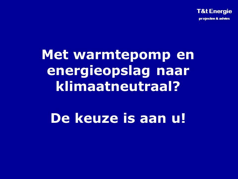 T&t Energie projecten & advies Met warmtepomp en energieopslag naar klimaatneutraal? De keuze is aan u!