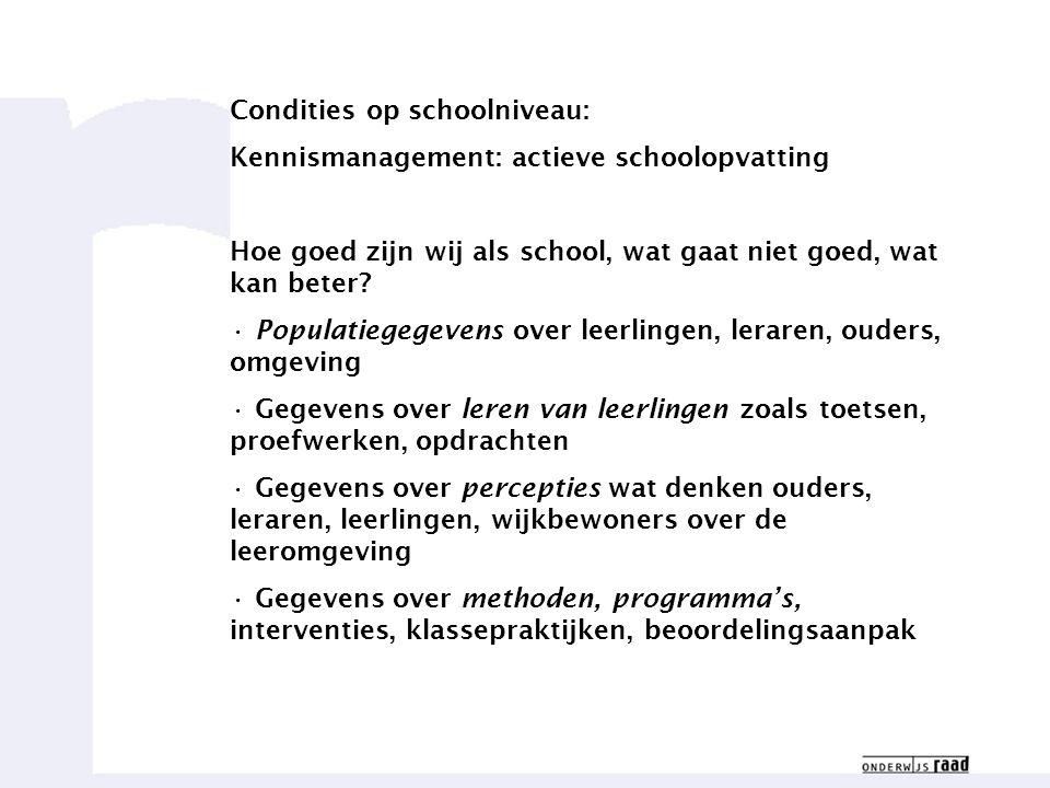 Weten waar we goed in zijn18 Condities op schoolniveau: Kennismanagement: actieve schoolopvatting Hoe goed zijn wij als school, wat gaat niet goed, wat kan beter.