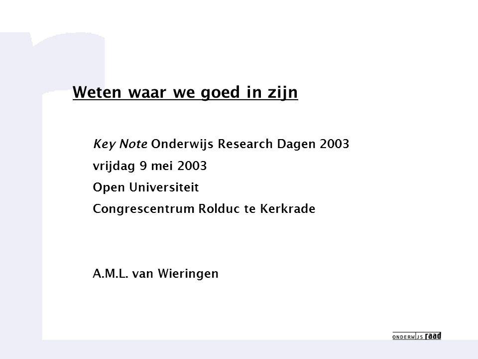 2 Key Note Onderwijs Research Dagen 2003 vrijdag 9 mei 2003 Open Universiteit Congrescentrum Rolduc te Kerkrade A.M.L.