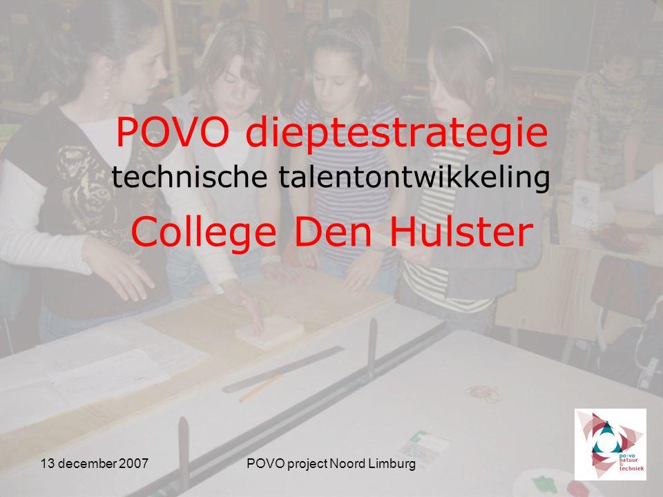 13 december 2007POVO project Noord Limburg POVO dieptestrategie technische talentontwikkeling College Den Hulster