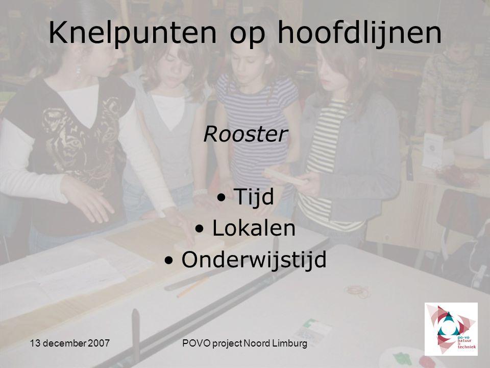 13 december 2007POVO project Noord Limburg Knelpunten op hoofdlijnen Rooster Tijd Lokalen Onderwijstijd