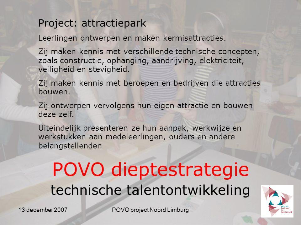 13 december 2007POVO project Noord Limburg POVO dieptestrategie technische talentontwikkeling Project: attractiepark Leerlingen ontwerpen en maken kermisattracties.