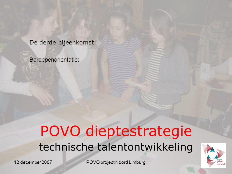 13 december 2007POVO project Noord Limburg POVO dieptestrategie technische talentontwikkeling De derde bijeenkomst: Beroepenoriëntatie: