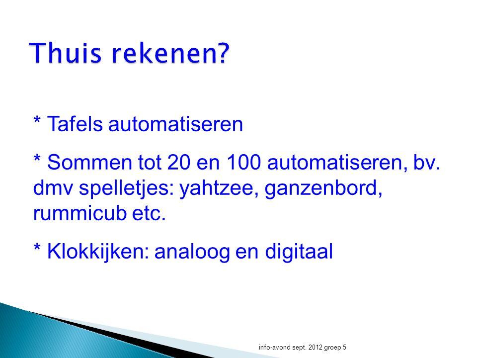 * Tafels automatiseren * Sommen tot 20 en 100 automatiseren, bv.
