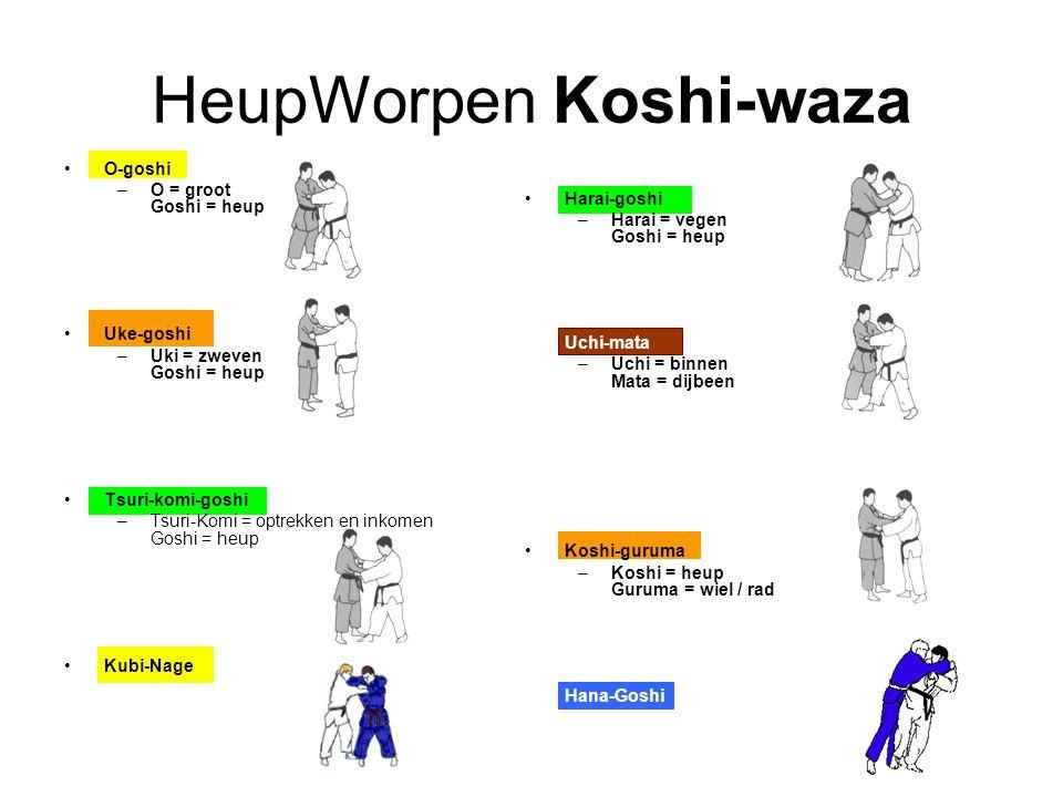 HeupWorpen Koshi-waza O-goshi –O = groot Goshi = heup Uke-goshi –Uki = zweven Goshi = heup Tsuri-komi-goshi –Tsuri-Komi = optrekken en inkomen Goshi = heup Kubi-Nage Harai-goshi –Harai = vegen Goshi = heup Uchi-mata –Uchi = binnen Mata = dijbeen Koshi-guruma –Koshi = heup Guruma = wiel / rad Hana-Goshi