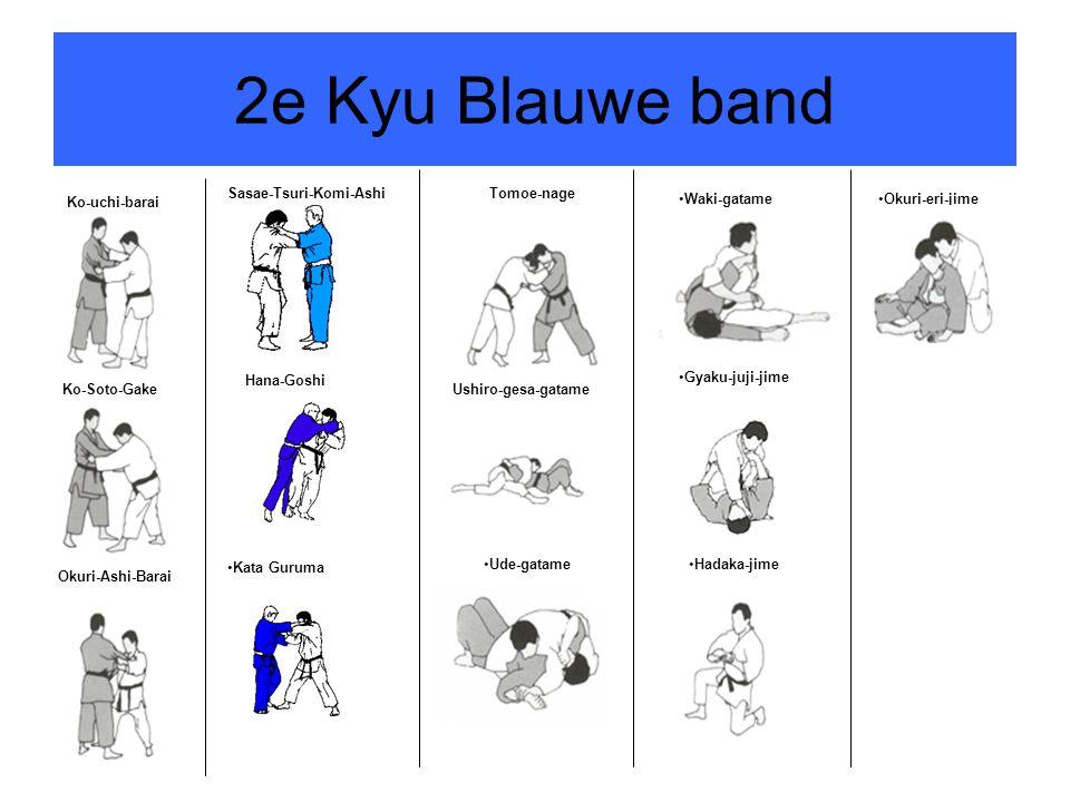 2e Kyu Blauwe band Ko-uchi-barai Ko-Soto-Gake Okuri-Ashi-Barai Sasae-Tsuri-Komi-Ashi Hana-Goshi Kata Guruma Tomoe-nage Ushiro-gesa-gatame Ude-gatame W