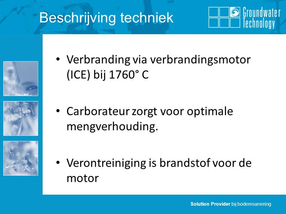 Solution Provider bij bodemsanering Verbranding via verbrandingsmotor (ICE) bij 1760° C Carborateur zorgt voor optimale mengverhouding.