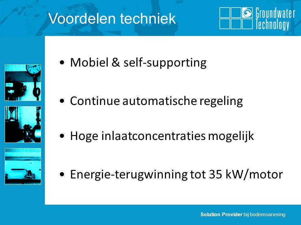 Solution Provider bij bodemsanering Voordelen techniek Mobiel & self-supporting Continue automatische regeling Hoge inlaatconcentraties mogelijk Energie-terugwinning tot 35 kW/motor