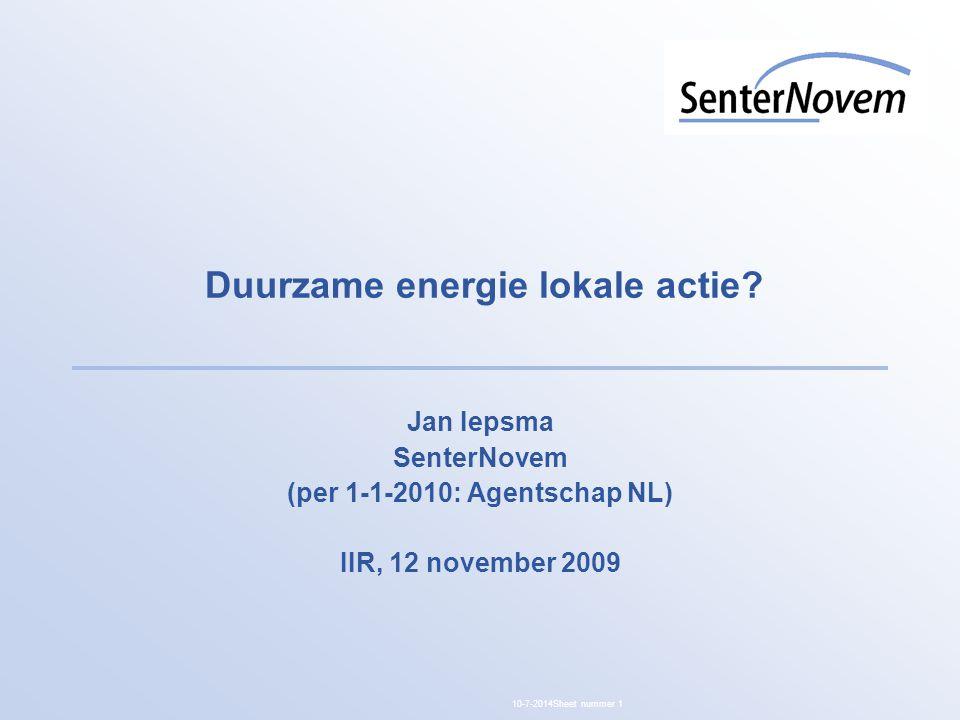 10-7-2014Sheet nummer 1 Duurzame energie lokale actie? Jan Iepsma SenterNovem (per 1-1-2010: Agentschap NL) IIR, 12 november 2009