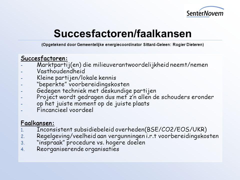 """Succesfactoren: - Marktpartij(en) die milieuverantwoordelijkheid neemt/nemen - Vasthoudendheid - Kleine partijen/lokale kennis - """"beperkte"""" voorbereid"""
