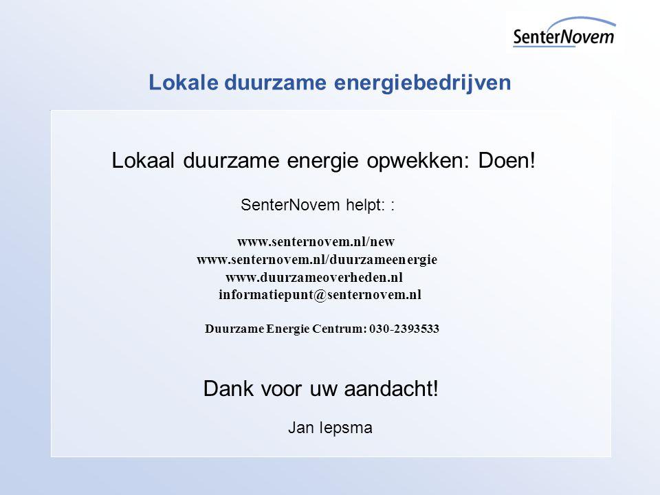 Lokale duurzame energiebedrijven Lokaal duurzame energie opwekken: Doen! SenterNovem helpt: : www.senternovem.nl/new www.senternovem.nl/duurzameenergi