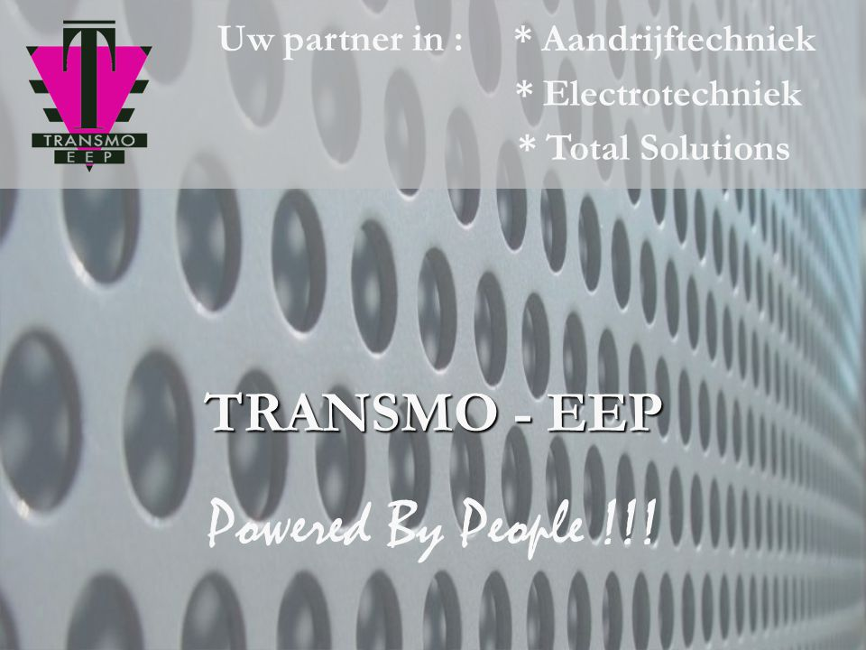 TRANSMO - EEP * Aandrijftechniek * Electrotechniek * Total Solutions Powered By People !!.