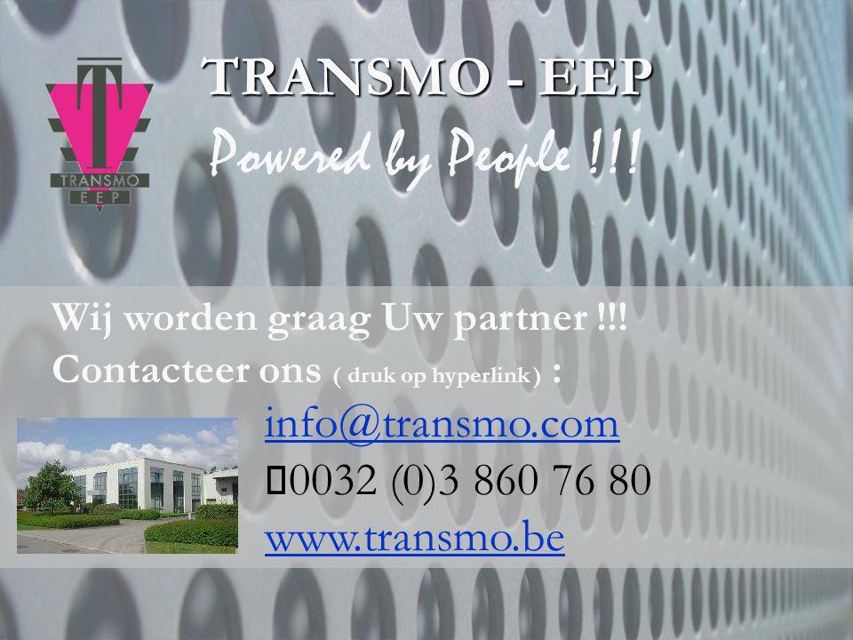 Wij worden graag Uw partner !!! Contacteer ons ( druk op hyperlink ) : info@transmo.com  0032 (0)3 860 76 80 www.transmo.be TRANSMO - EEP Powered by